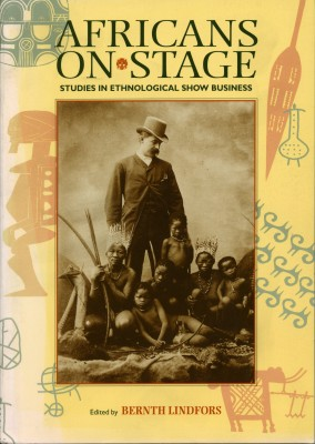 Africans on Stage - Studies in Ethnological Show Business