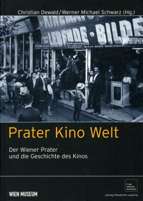 Prater Kino Welt: Der Wiener Prater und die Geschichte des Kinos