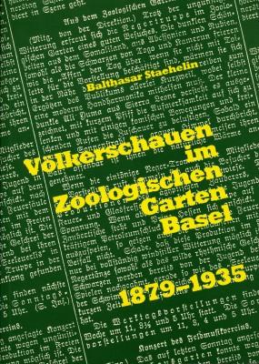 Völkerschauen im Zoologischen Garten Basel 1879-1935