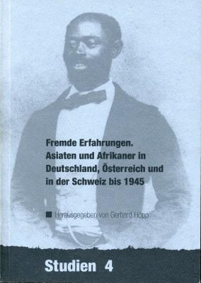 Fremde Erfahrungen, Asiaten und Afrikaner in Deutschland, Österreich und in der Schweiz bis 1945