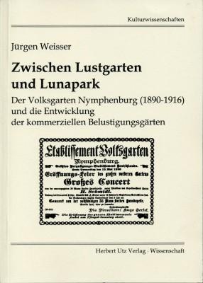 Zwischen Lustgarten und Lunapark – Der Volksgarten Nymphenburg (1890-1916) und die Entwicklung der kommerziellen Belustigungsgärten