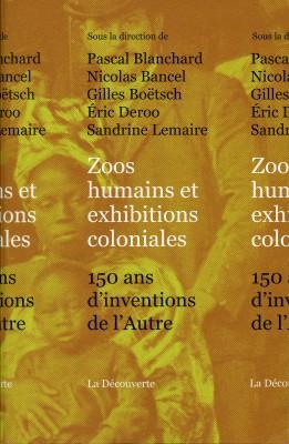 Zoos humains et exhibitions coloniales - 150 ans d'inventions de l'Autre