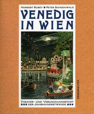 Venedig in Wien: Theater- und Vergnügungsstadt der Jahrhundertwende