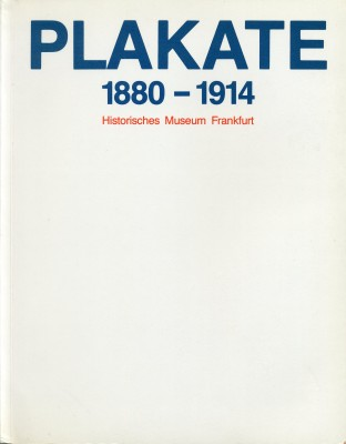Plakate 1880-1914: Inventarkatalog der Plakatsammlung des Historischen Museums Frankfurt