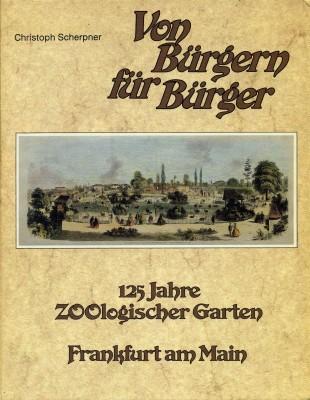 Von Bürgern für Bürger. 125 Jahre Zoologischer Garten Frankfurt am Main