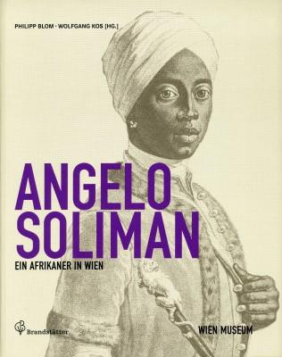 Angelo Soliman. Ein Afrikaner in Wien