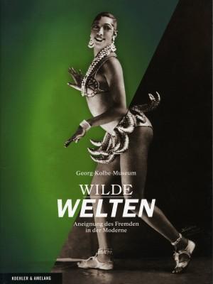 Wilde Welten. Aneignung des Fremden in der Moderne