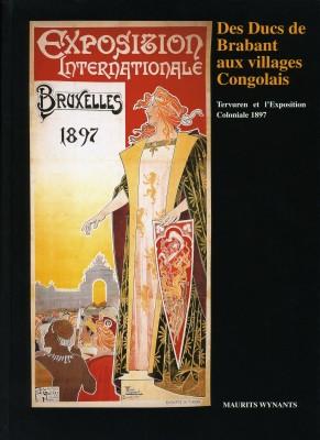 Des Ducs de Brabant aux villages Congolais. Tervueren et l'Exposition Coloniale 1897