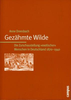 """Gezähmte Wilde: Die Zurschaustellung """"exotischer"""" Menschen in Deutschland 1870-1940"""